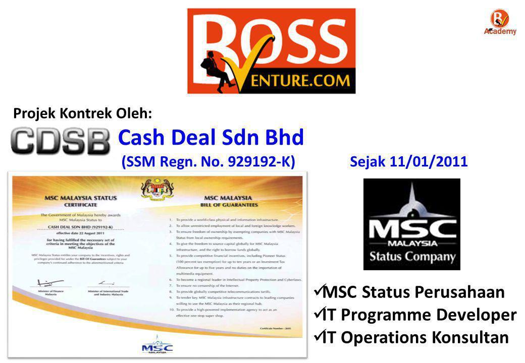 Cash Deal Sdn Bhd (SSM Regn. No. 929192-K) Sejak 11/01/2011 Projek Kontrek Oleh:  MSC Status Perusahaan  IT Programme Developer  IT Operations Kons