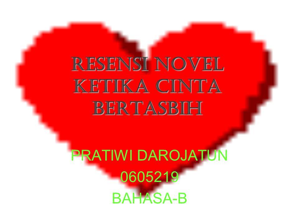 Ketika cinta bertasbih HABIBURAHMAN EL SHIRAZY ANGKATAN 2000 TERBIT 2007 JAKARTA : REPUBLIKA 477 HALAMAN