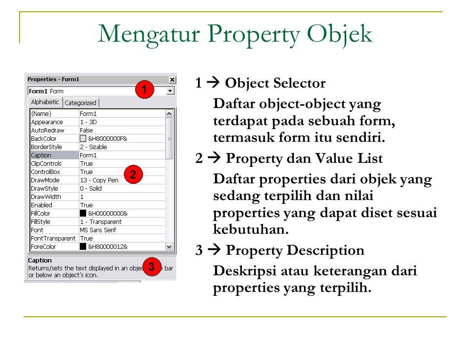 Mengatur Property Objek 1  Object Selector Daftar object-object yang terdapat pada sebuah form, termasuk form itu sendiri.