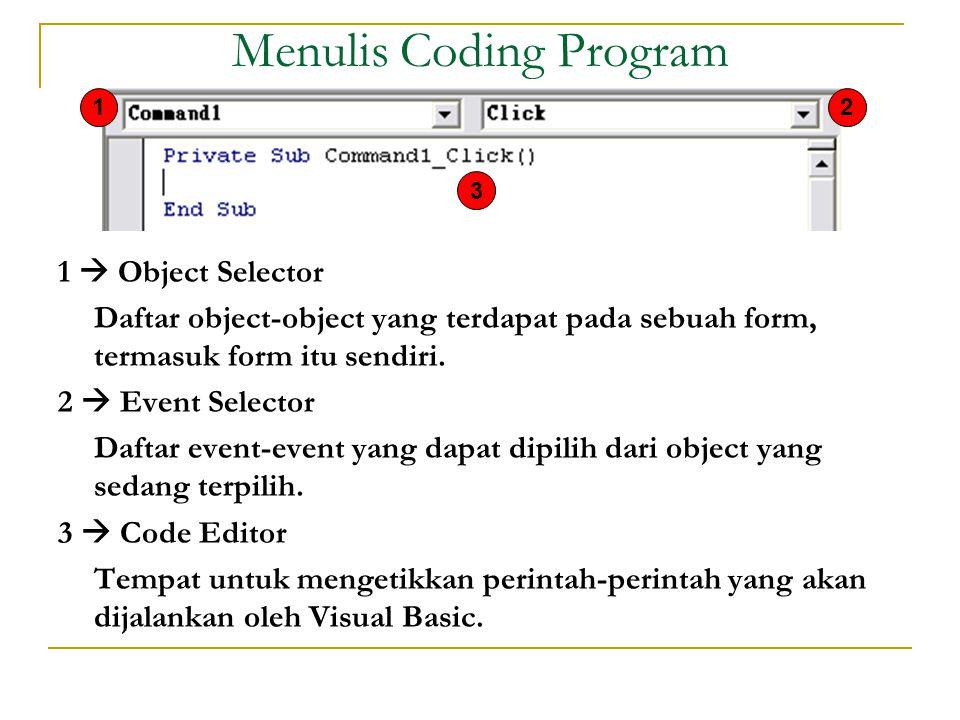 Menulis Coding Program 1  Object Selector Daftar object-object yang terdapat pada sebuah form, termasuk form itu sendiri.