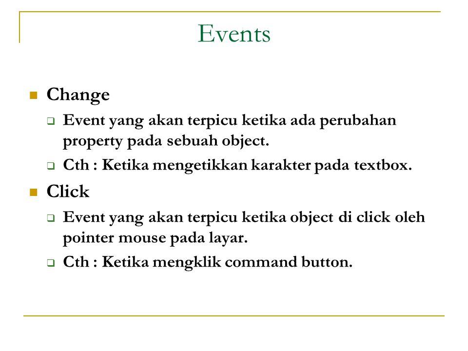 Events  Change  Event yang akan terpicu ketika ada perubahan property pada sebuah object.