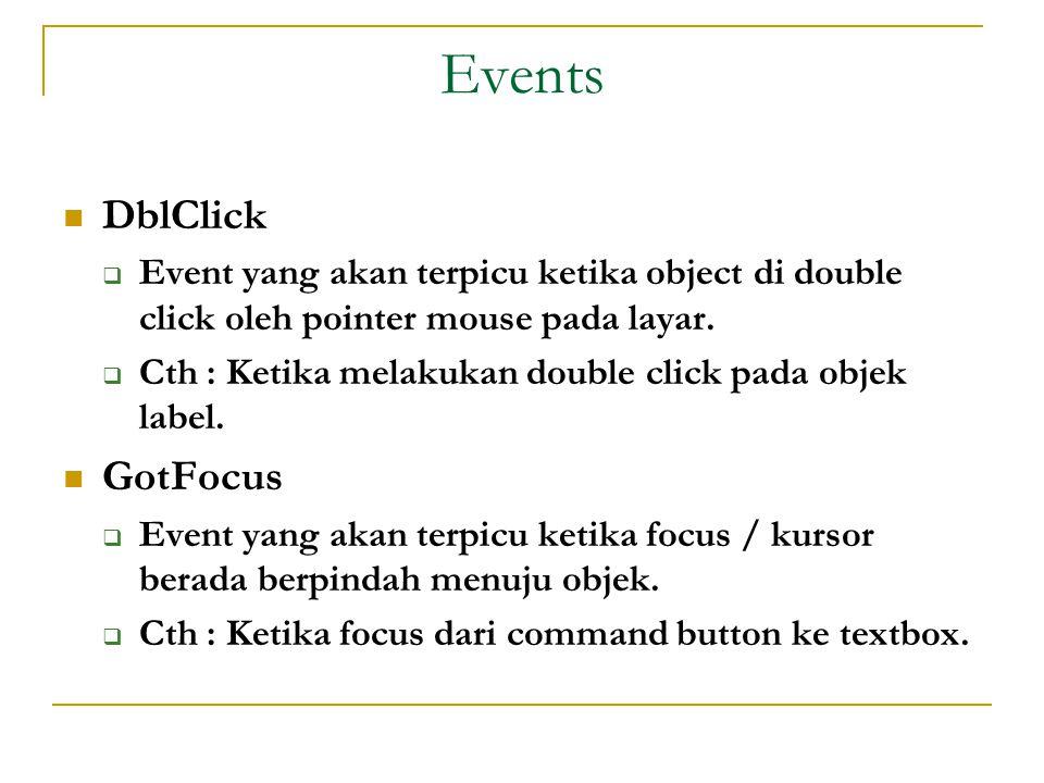 Events  DblClick  Event yang akan terpicu ketika object di double click oleh pointer mouse pada layar.
