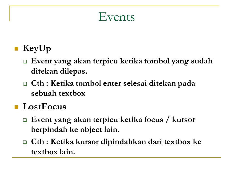 Events  KeyUp  Event yang akan terpicu ketika tombol yang sudah ditekan dilepas.