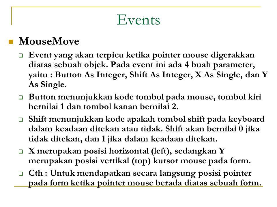 Events  MouseMove  Event yang akan terpicu ketika pointer mouse digerakkan diatas sebuah objek.