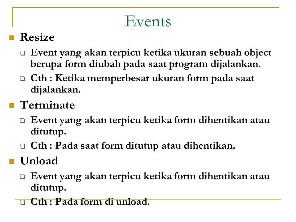 Events  Resize  Event yang akan terpicu ketika ukuran sebuah object berupa form diubah pada saat program dijalankan.