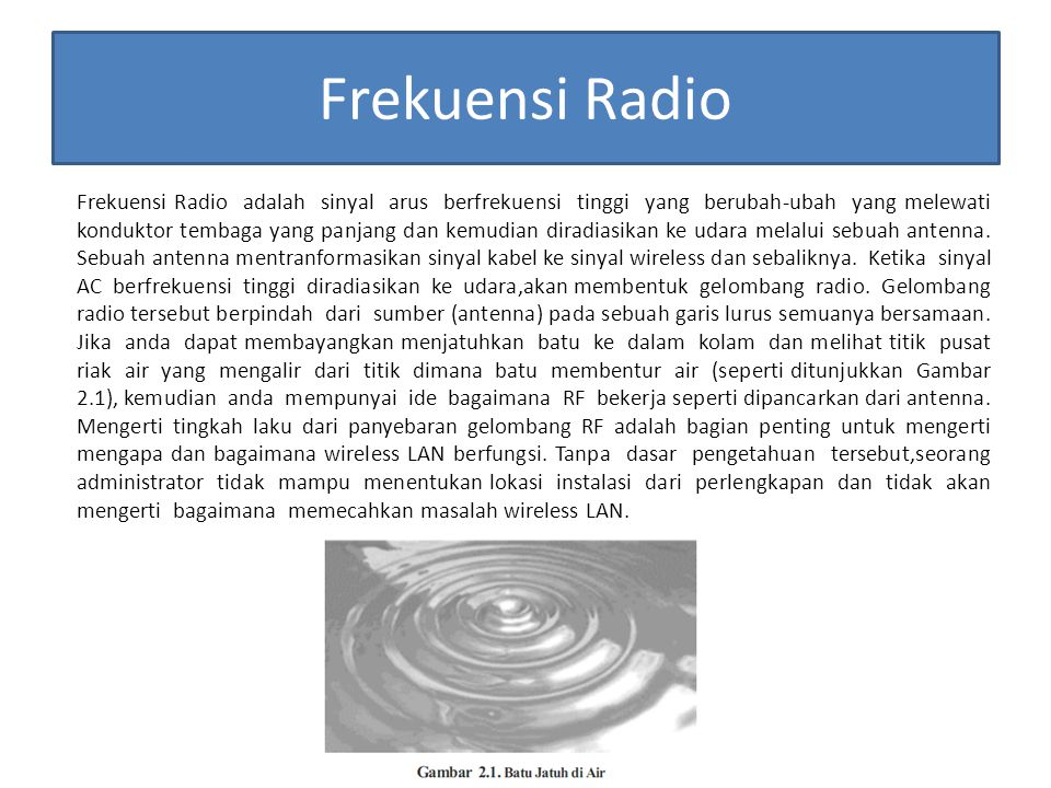 Rumus Matematika Frekuensi Radio Ada 4 bagian penting dari pengkalkulasian daya pada wireless LAN, yaitu sebagai berikut :  Daya (kekuatan) pada peralatan transmisi  Loss dan gain dari peralatan penghubung antara peralatan transmisi dan antenna, seperti kabel, konektor, amplifier, attenuator, dan splitters.