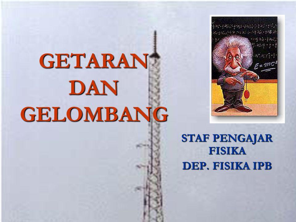 GETARAN DAN GELOMBANG STAF PENGAJAR FISIKA DEP. FISIKA IPB
