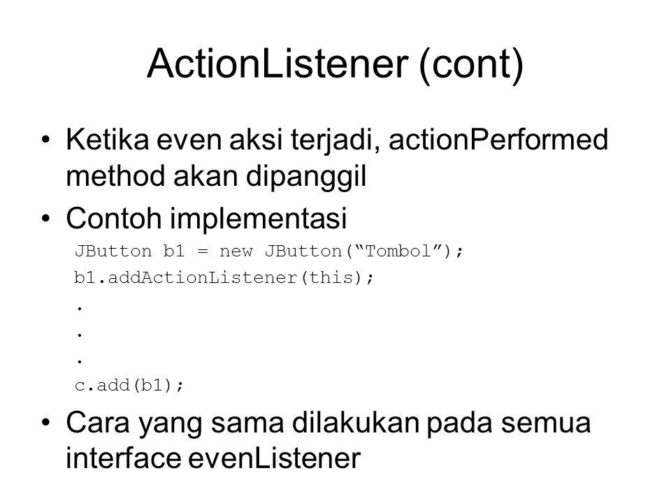 AdjustmentListener •Bereaksi pada perubahan komponen untuk penyesuaian •Ditambahkan pada komponen dengan method addAdjustmentListener().