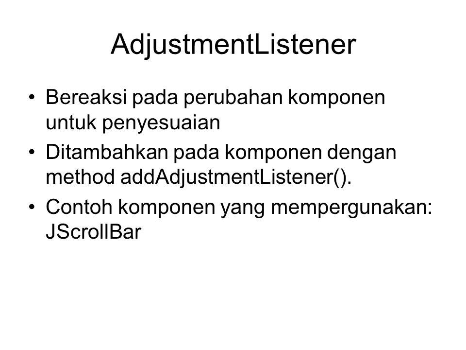 FocusListener •Listener interface untuk menerima keyboard focus events pada sebuah komponen.