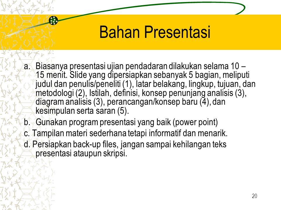 20 Bahan Presentasi a.Biasanya presentasi ujian pendadaran dilakukan selama 10 – 15 menit. Slide yang dipersiapkan sebanyak 5 bagian, meliputi judul d