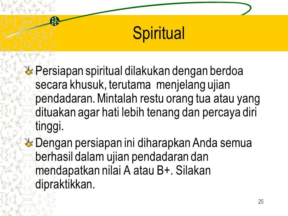 25 Spiritual Persiapan spiritual dilakukan dengan berdoa secara khusuk, terutama menjelang ujian pendadaran. Mintalah restu orang tua atau yang dituak
