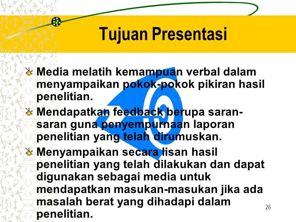 26 Media melatih kemampuan verbal dalam menyampaikan pokok-pokok pikiran hasil penelitian. Mendapatkan feedback berupa saran- saran guna penyempurnaan