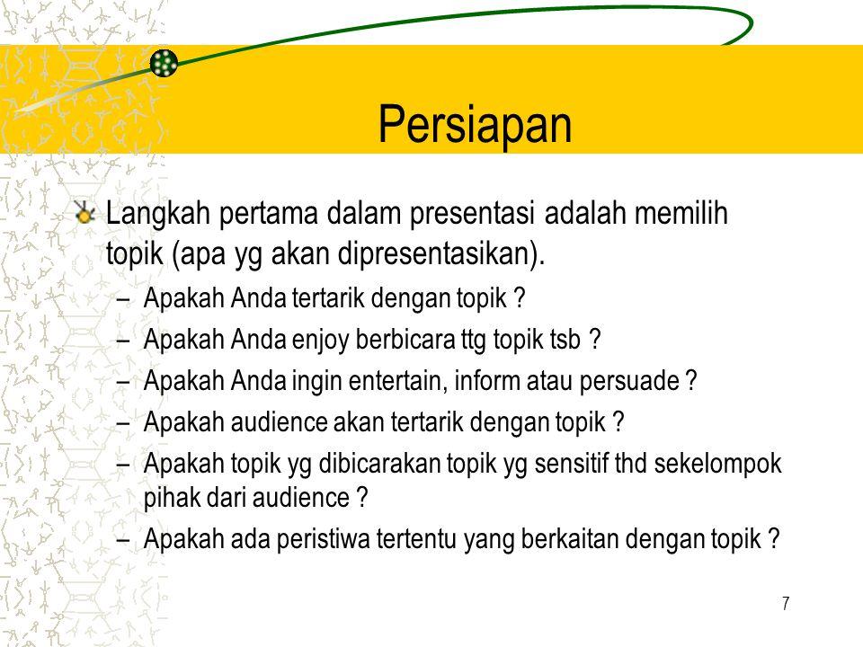 7 Persiapan Langkah pertama dalam presentasi adalah memilih topik (apa yg akan dipresentasikan). –Apakah Anda tertarik dengan topik ? –Apakah Anda enj