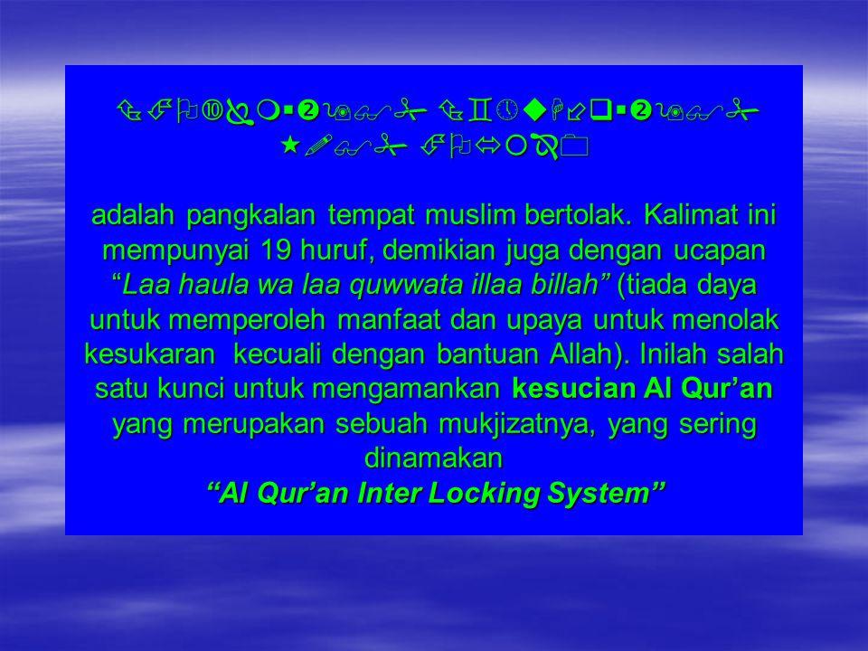Basmalah dalam Al Qur'an = 114. walaupun pada permulaan surat ke-9 (AT Taubah) tidak ada, tetapi pada surat ke-27 (An Naml) ada 2 yaitu pada pembukaan
