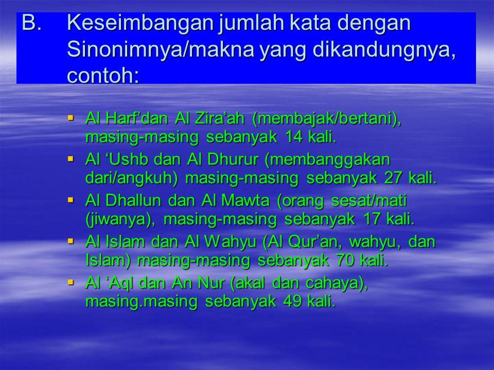 A.Keseimbangan antara jumlah bilangan kata dengan bilangan antonimnya. Beberapa contoh diantaranya:  Al Hayah (hidup) dan Al Mawt (mati), masing-masi