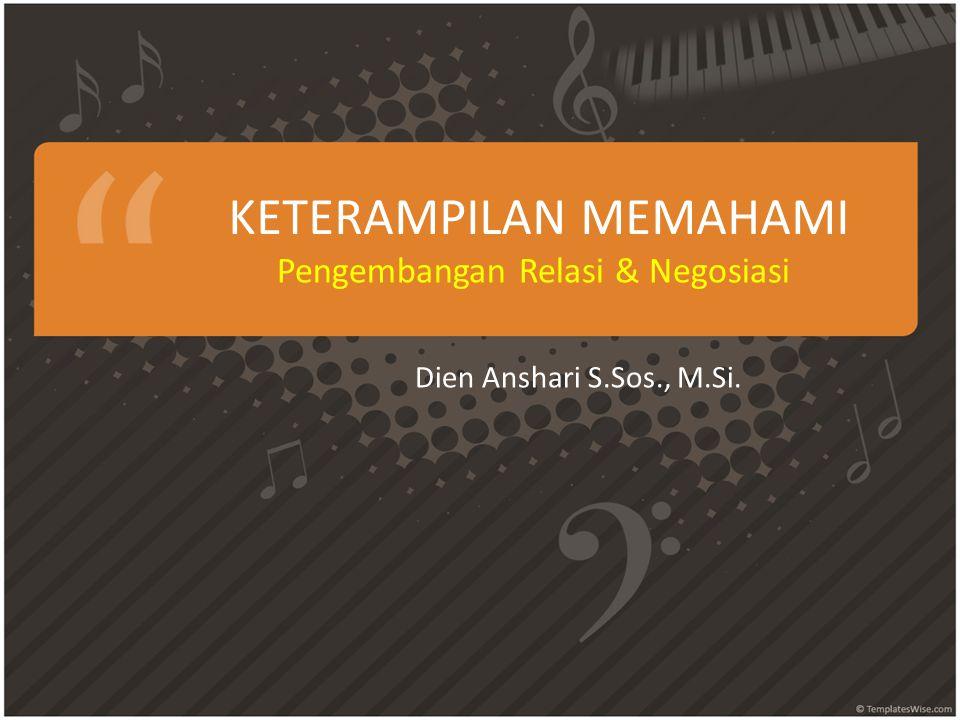 KETERAMPILAN MEMAHAMI Pengembangan Relasi & Negosiasi Dien Anshari S.Sos., M.Si.