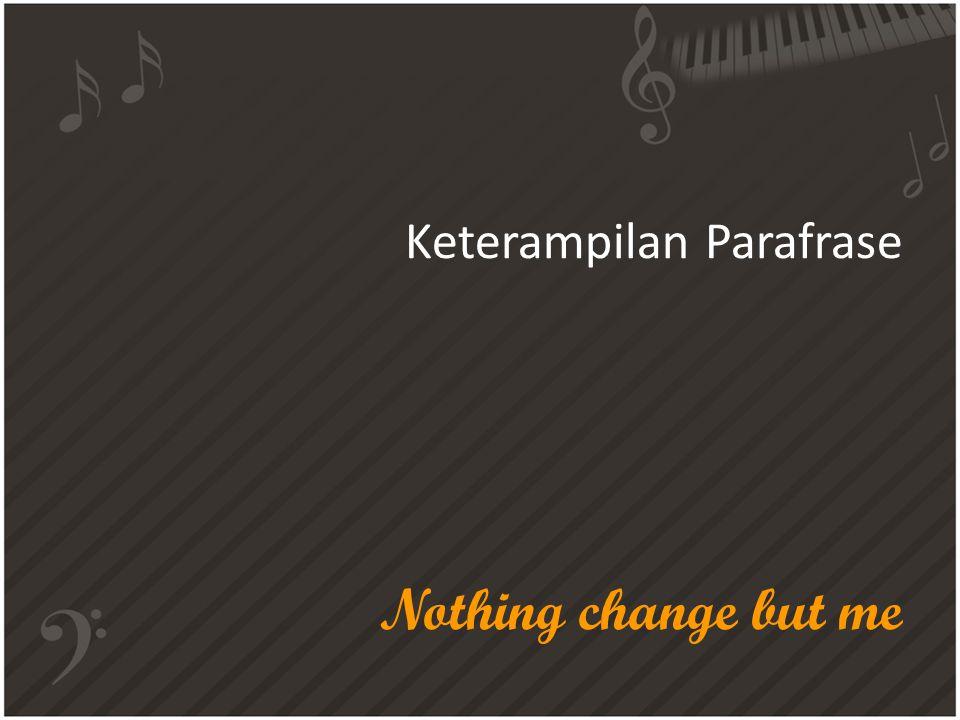 Keterampilan Parafrase • Parafrase adalah menunjukkan pemahaman dengan mengulang pesan yang diterima memakai bahasa sendiri.