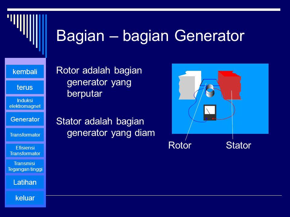Bagian – bagian Generator Rotor adalah bagian generator yang berputar Stator adalah bagian generator yang diam RotorStator kembali terus Generator Tra