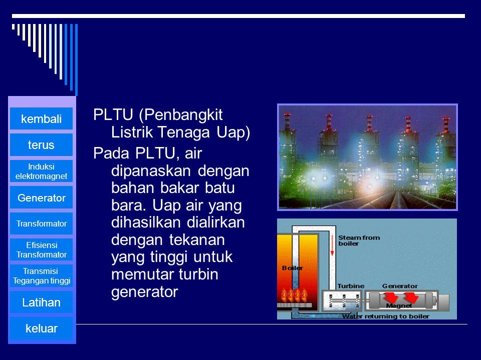 PLTU (Penbangkit Listrik Tenaga Uap) Pada PLTU, air dipanaskan dengan bahan bakar batu bara. Uap air yang dihasilkan dialirkan dengan tekanan yang tin