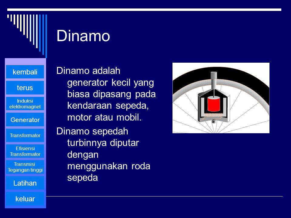 Dinamo Dinamo adalah generator kecil yang biasa dipasang pada kendaraan sepeda, motor atau mobil. Dinamo sepedah turbinnya diputar dengan menggunakan