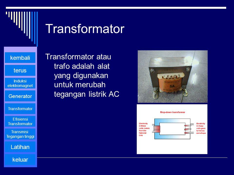Transformator Transformator atau trafo adalah alat yang digunakan untuk merubah tegangan listrik AC kembali terus Generator Transformator keluar Efisi