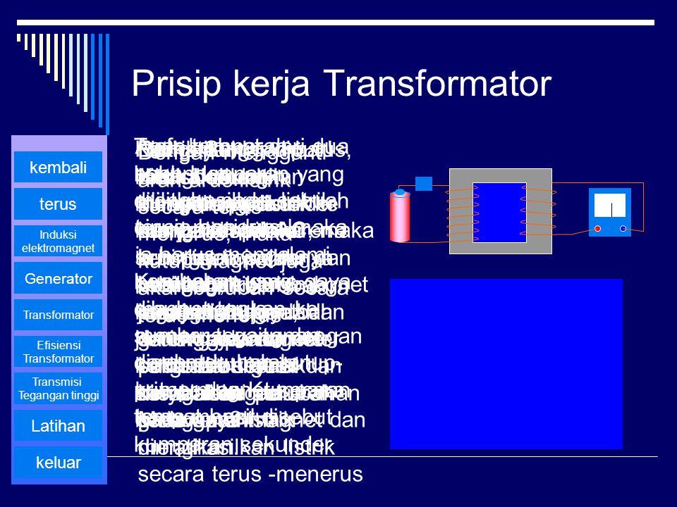 Prisip kerja Transformator Trafo terbuat dari dua buah kumparan yang dililitkan pada sebuah cincin besi lunak. Kumparan yang dihubungngkan ke sumber t