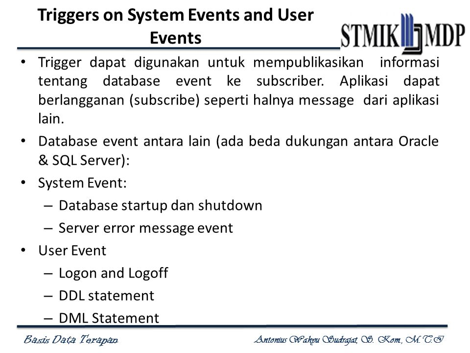 Basis Data Terapan Antonius Wahyu Sudrajat, S. Kom., M.T.I Triggers on System Events and User Events • Trigger dapat digunakan untuk mempublikasikan i