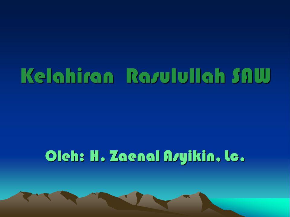 Kelahiran Rasulullah SAW Oleh: H. Zaenal Asyikin, Lc.