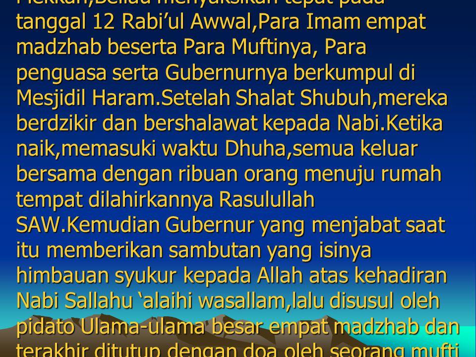 "Ibnu Bathutah berkata: ""Pada abad ke Delapan,ketika di Mekkah,Beliau menyaksikan tepat pada tanggal 12 Rabi'ul Awwal,Para Imam empat madzhab beserta P"
