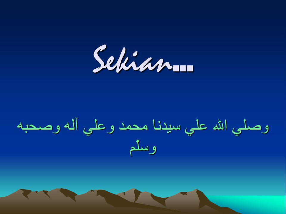 Sekian … وصلي الله علي سيدنا محمد وعلي آله وصحبه وسلّم