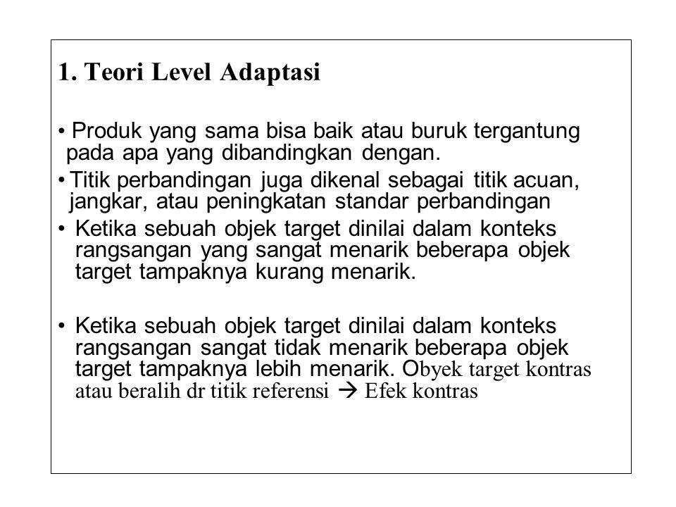 1. Teori Level Adaptasi • Produk yang sama bisa baik atau buruk tergantung pada apa yang dibandingkan dengan. •Titik perbandingan juga dikenal sebagai