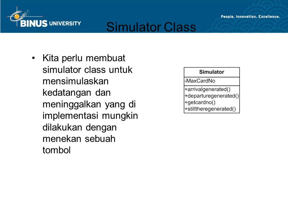 Simulator Class •Kita perlu membuat simulator class untuk mensimulaskan kedatangan dan meninggalkan yang di implementasi mungkin dilakukan dengan mene