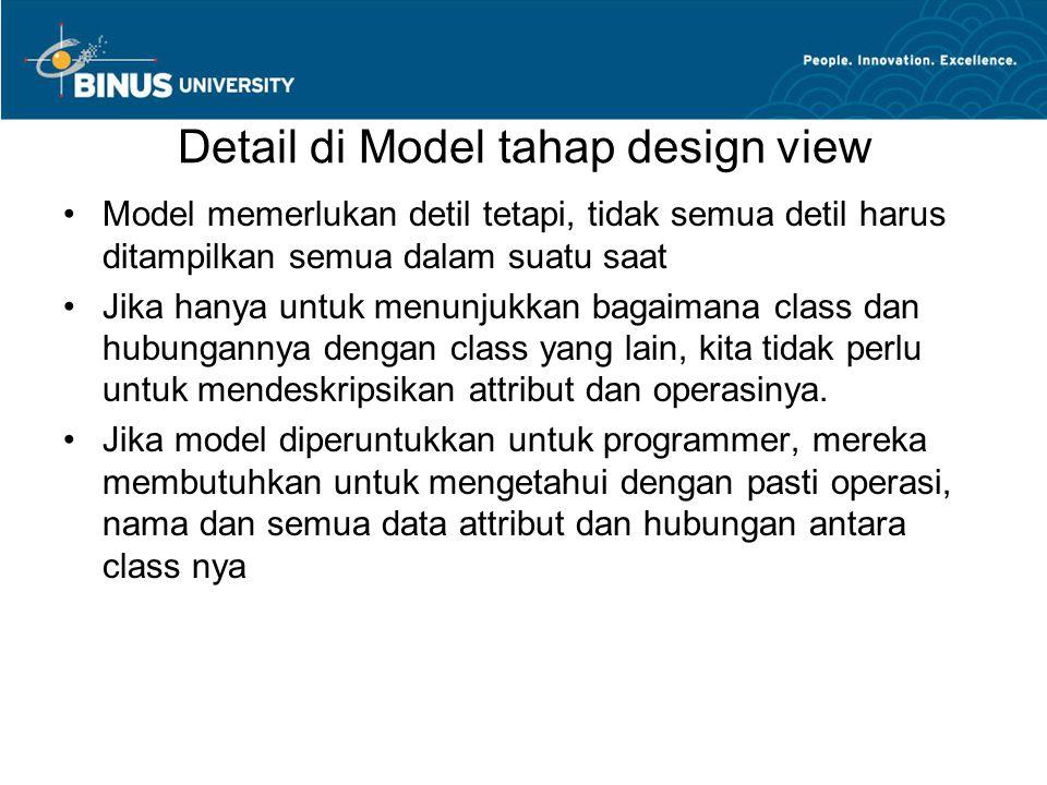 Detail di Model tahap design view •Model memerlukan detil tetapi, tidak semua detil harus ditampilkan semua dalam suatu saat •Jika hanya untuk menunju