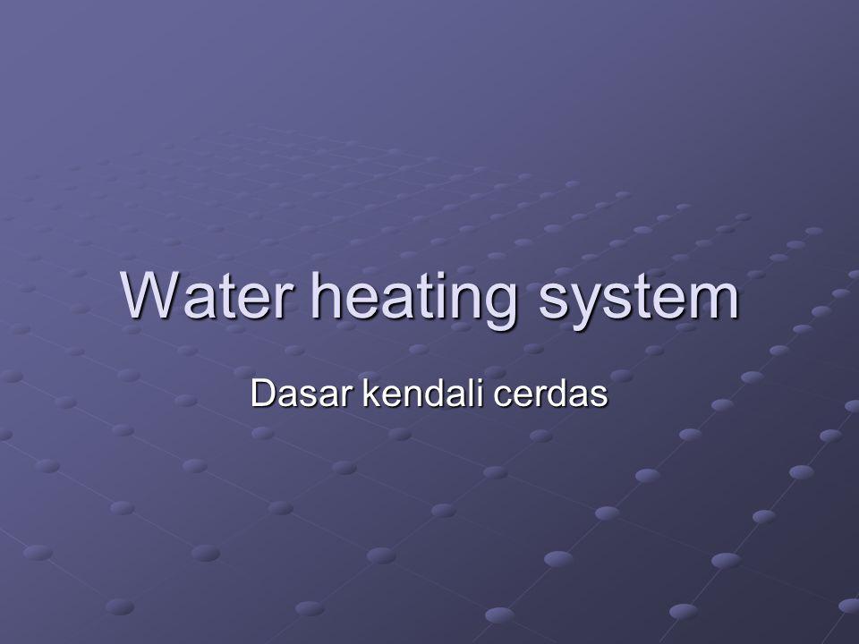 Diskripsi sistem pemanasan air Sistem Pemanas air dengan sebuah heatknob(kran) untuk mengontrol sirkulasi uap melalui radiator Setting paling tinggi heatknob, Mengindikasikan supply uap mati dengan nilai '0'.
