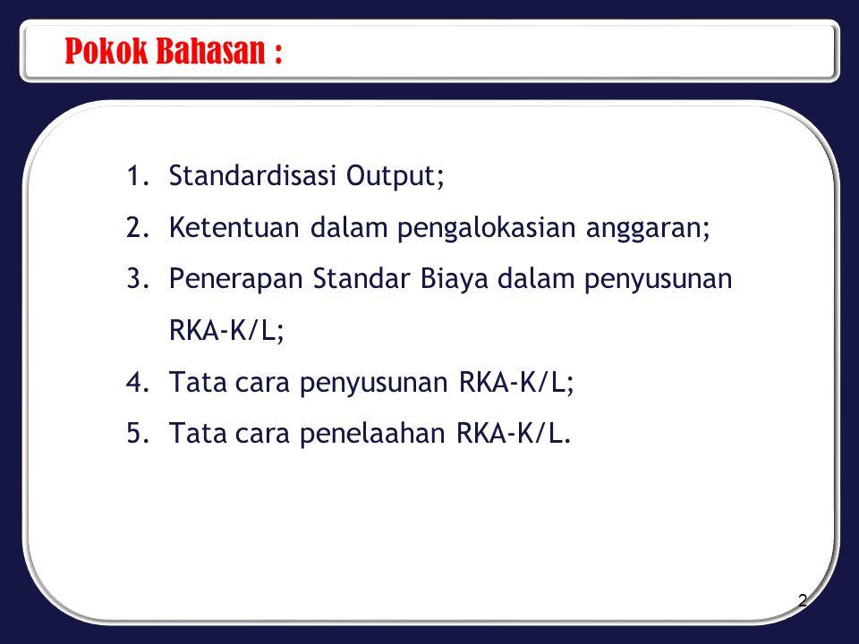 Tindak Lanjut Hasil Penelaahan RKA-K/L.....5) 2)Perubahan yang berkaitan dengan rumusan diluar Output, apabila dibutuhkan dapat dilakukan sepanjang merupakan akibat dari: a)Adanya reorganisasi yang mengakibatkan perubahan tugas dan fungsi serta struktur organisasi; b)Reorganisasi tersebut sudah memiliki dasar hukum yang pasti (Perpres, Persetujuan Menpan dan RB, Keputusan Menteri/Pimpinan Lembaga yang bersangkutan); c)Perubahan yang diusulkan telah disepakati dalam trilateral meeting; d)Telah mendapat persetujuan dari komisi terkait di DPR.