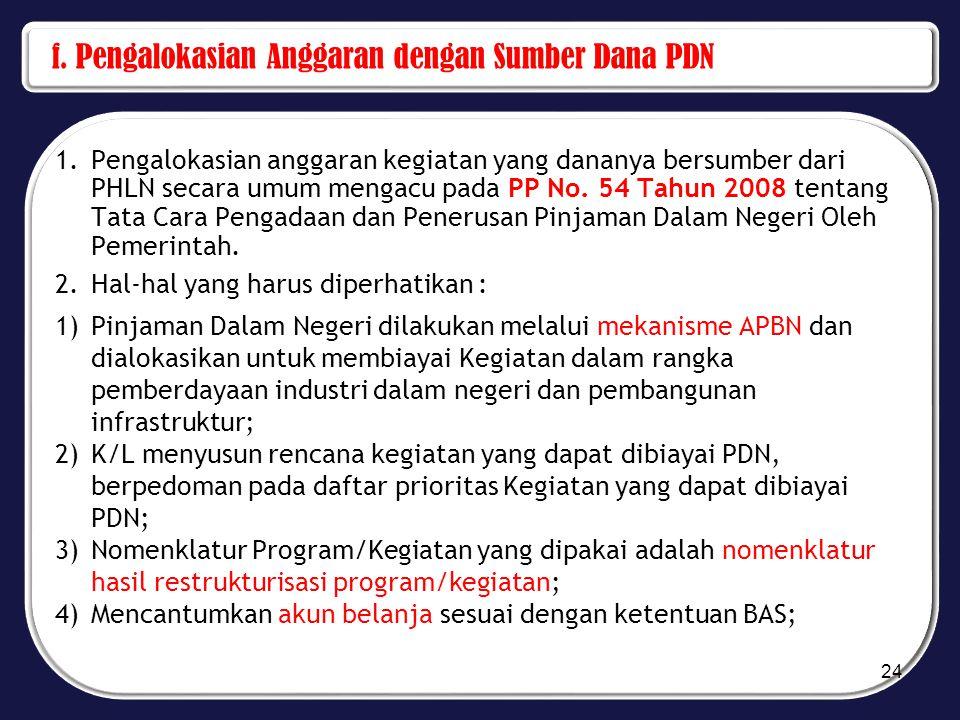 f. Pengalokasian Anggaran dengan Sumber Dana PDN 1.Pengalokasian anggaran kegiatan yang dananya bersumber dari PHLN secara umum mengacu pada PP No. 54