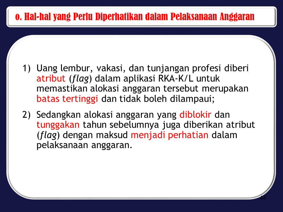 o. Hal-hal yang Perlu Diperhatikan dalam Pelaksanaan Anggaran 1)Uang lembur, vakasi, dan tunjangan profesi diberi atribut (flag) dalam aplikasi RKA-K/