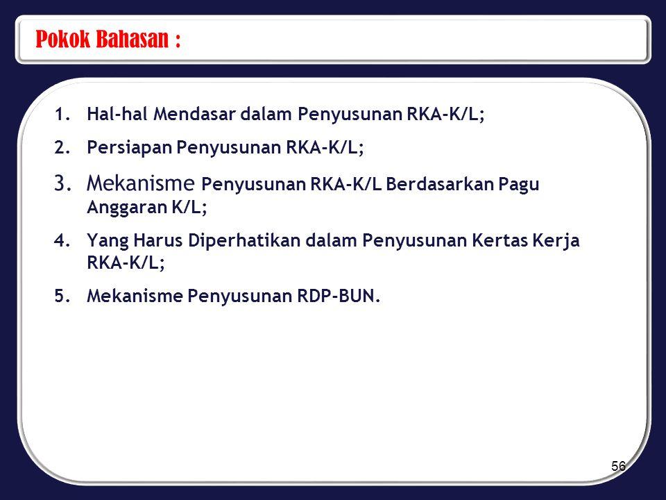 Pokok Bahasan : 1.Hal-hal Mendasar dalam Penyusunan RKA-K/L; 2.Persiapan Penyusunan RKA-K/L; 3.Mekanisme Penyusunan RKA-K/L Berdasarkan Pagu Anggaran