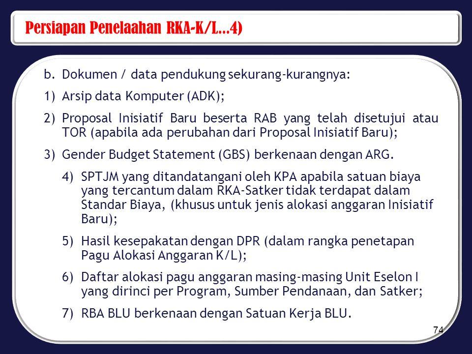 Persiapan Penelaahan RKA-K/L...4) b.Dokumen / data pendukung sekurang-kurangnya: 1)Arsip data Komputer (ADK); 2)Proposal Inisiatif Baru beserta RAB ya