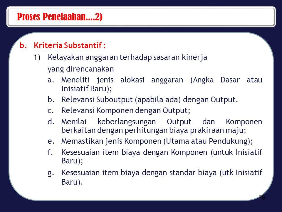 Proses Penelaahan....2) b.Kriteria Substantif : 1)Kelayakan anggaran terhadap sasaran kinerja yang direncanakan a.Meneliti jenis alokasi anggaran (Ang