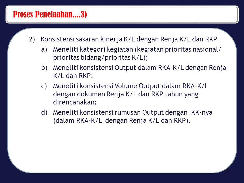 Proses Penelaahan....3) 2) Konsistensi sasaran kinerja K/L dengan Renja K/L dan RKP a)Meneliti kategori kegiatan (kegiatan prioritas nasional/ priorit