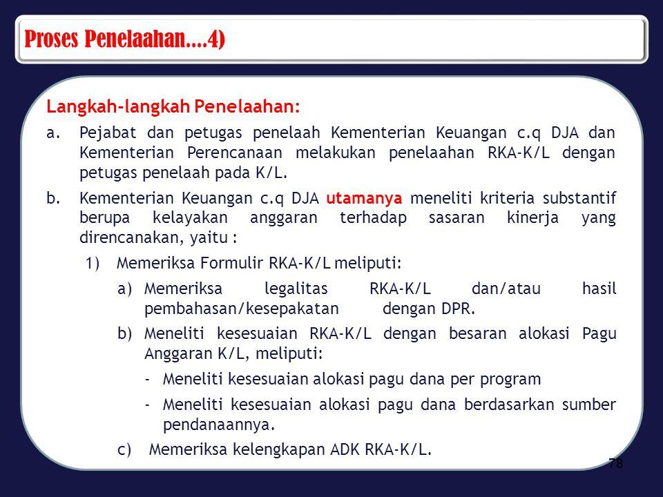Proses Penelaahan....4) Langkah-langkah Penelaahan: a.Pejabat dan petugas penelaah Kementerian Keuangan c.q DJA dan Kementerian Perencanaan melakukan