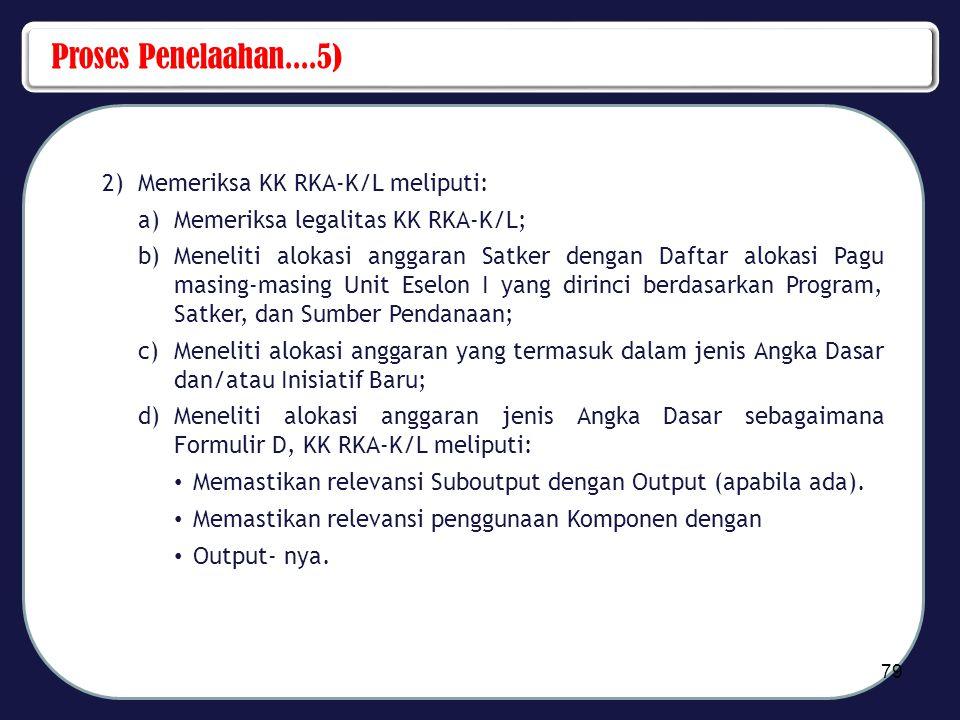 Proses Penelaahan....5) 2)Memeriksa KK RKA-K/L meliputi: a)Memeriksa legalitas KK RKA-K/L; b)Meneliti alokasi anggaran Satker dengan Daftar alokasi Pa