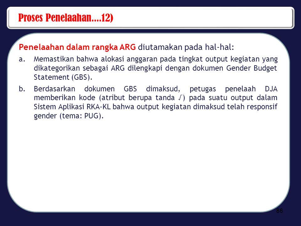 Proses Penelaahan....12) Penelaahan dalam rangka ARG diutamakan pada hal-hal: a.Memastikan bahwa alokasi anggaran pada tingkat output kegiatan yang di