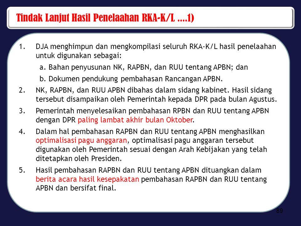 Tindak Lanjut Hasil Penelaahan RKA-K/L....1) 1.DJA menghimpun dan mengkompilasi seluruh RKA-K/L hasil penelaahan untuk digunakan sebagai: a.Bahan peny