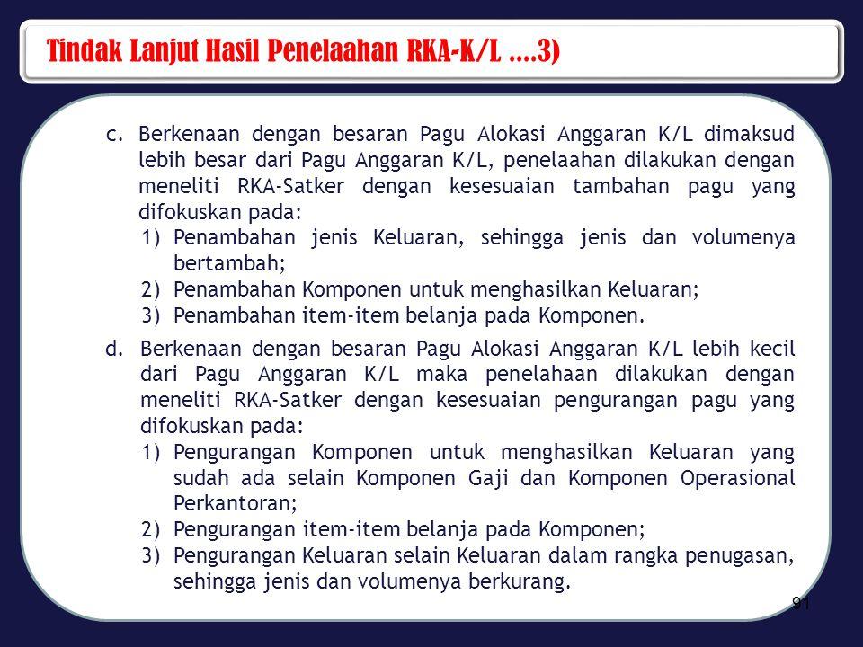 Tindak Lanjut Hasil Penelaahan RKA-K/L....3) c.Berkenaan dengan besaran Pagu Alokasi Anggaran K/L dimaksud lebih besar dari Pagu Anggaran K/L, penelaa