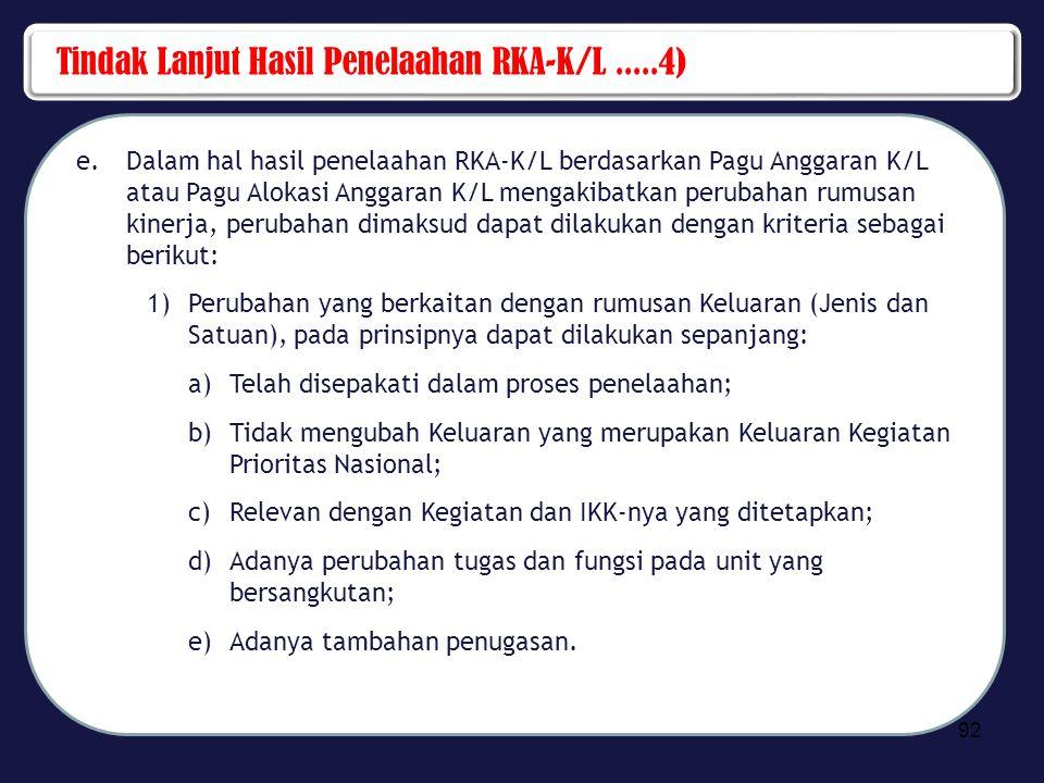 Tindak Lanjut Hasil Penelaahan RKA-K/L.....4) e.Dalam hal hasil penelaahan RKA-K/L berdasarkan Pagu Anggaran K/L atau Pagu Alokasi Anggaran K/L mengak
