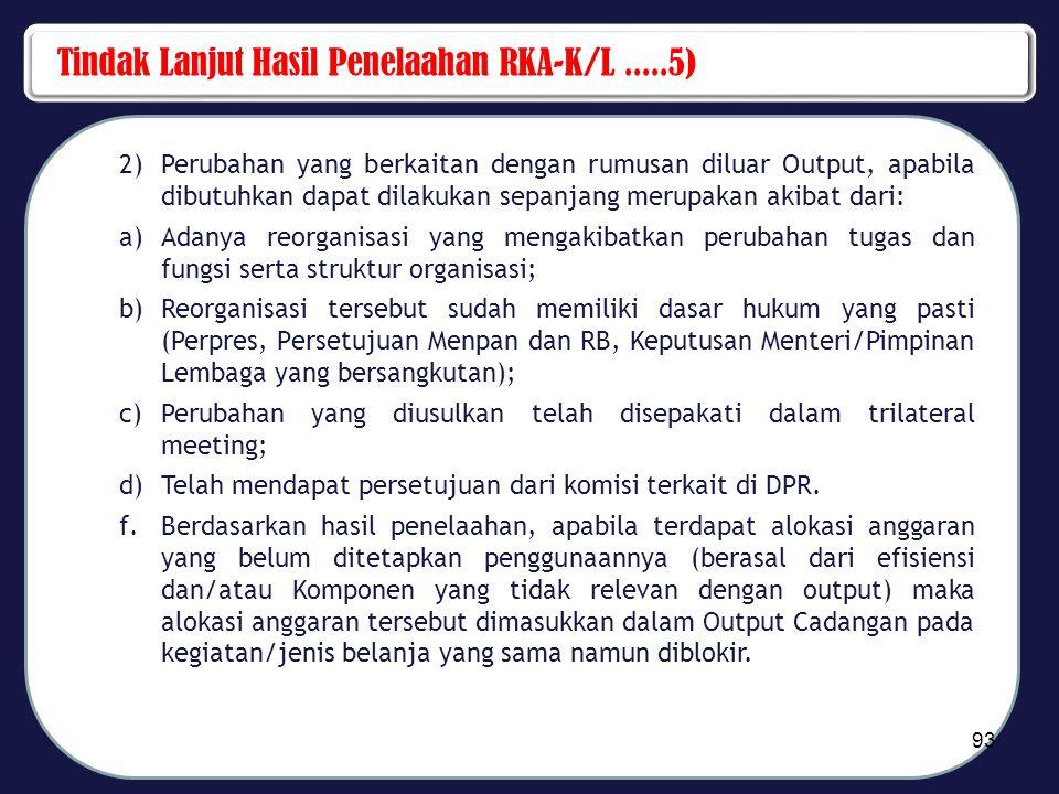 Tindak Lanjut Hasil Penelaahan RKA-K/L.....5) 2)Perubahan yang berkaitan dengan rumusan diluar Output, apabila dibutuhkan dapat dilakukan sepanjang me