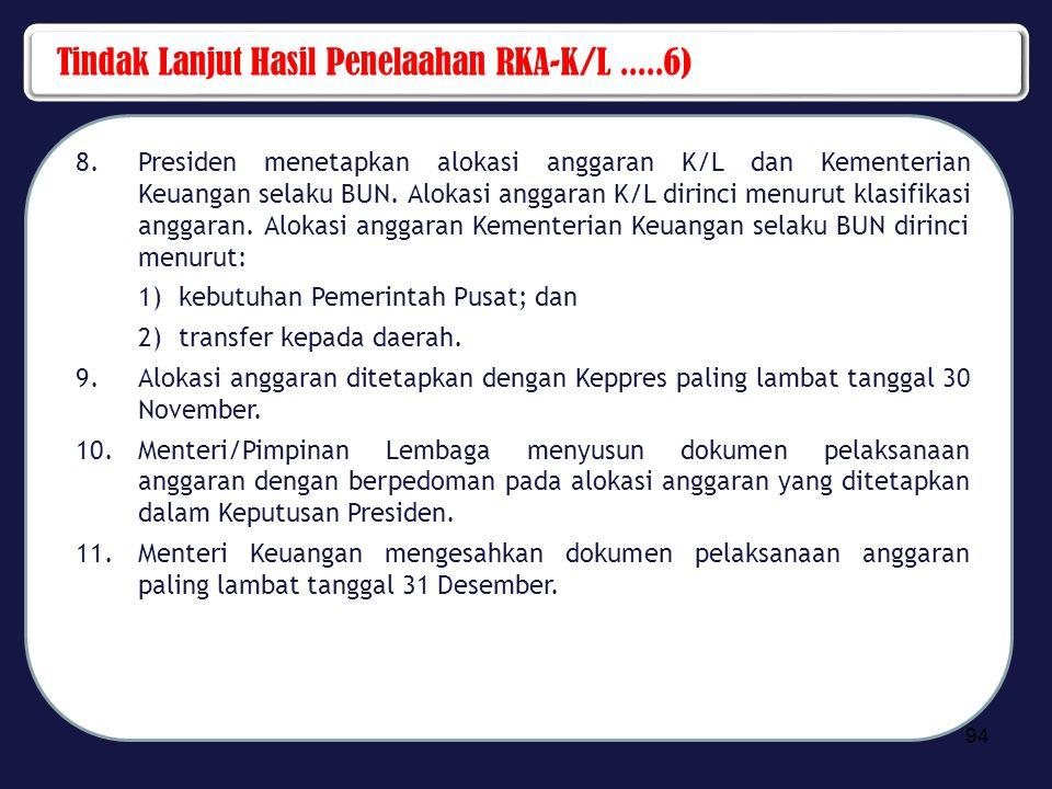Tindak Lanjut Hasil Penelaahan RKA-K/L.....6) 8.Presiden menetapkan alokasi anggaran K/L dan Kementerian Keuangan selaku BUN. Alokasi anggaran K/L dir
