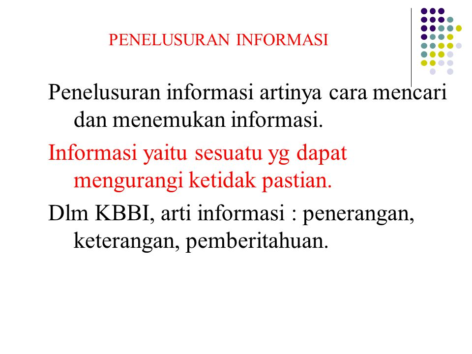 PENELUSURAN INFORMASI Penelusuran informasi artinya cara mencari dan menemukan informasi. Informasi yaitu sesuatu yg dapat mengurangi ketidak pastian.